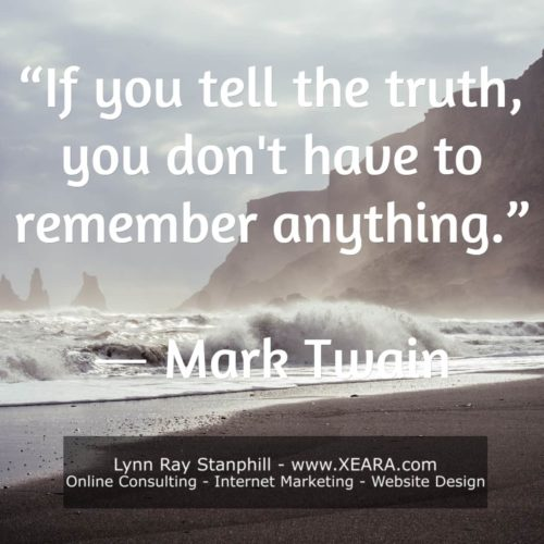 If you tell the truth you don't have to remember anything - Mark Twain